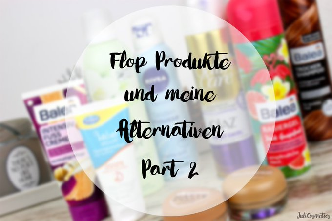 Flop Produkte und meine Alternativen Part 2