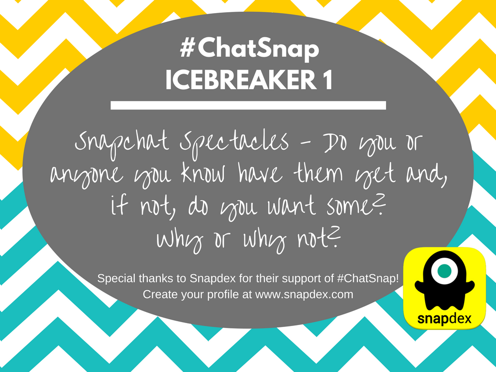ICEBREAKER 1: Do you or anyone you know have #SnapchatSpectacles yet and, if not, do you want some? Why or why not? #chatsnap @Snapdex https://t.co/gO6ABbLtWA