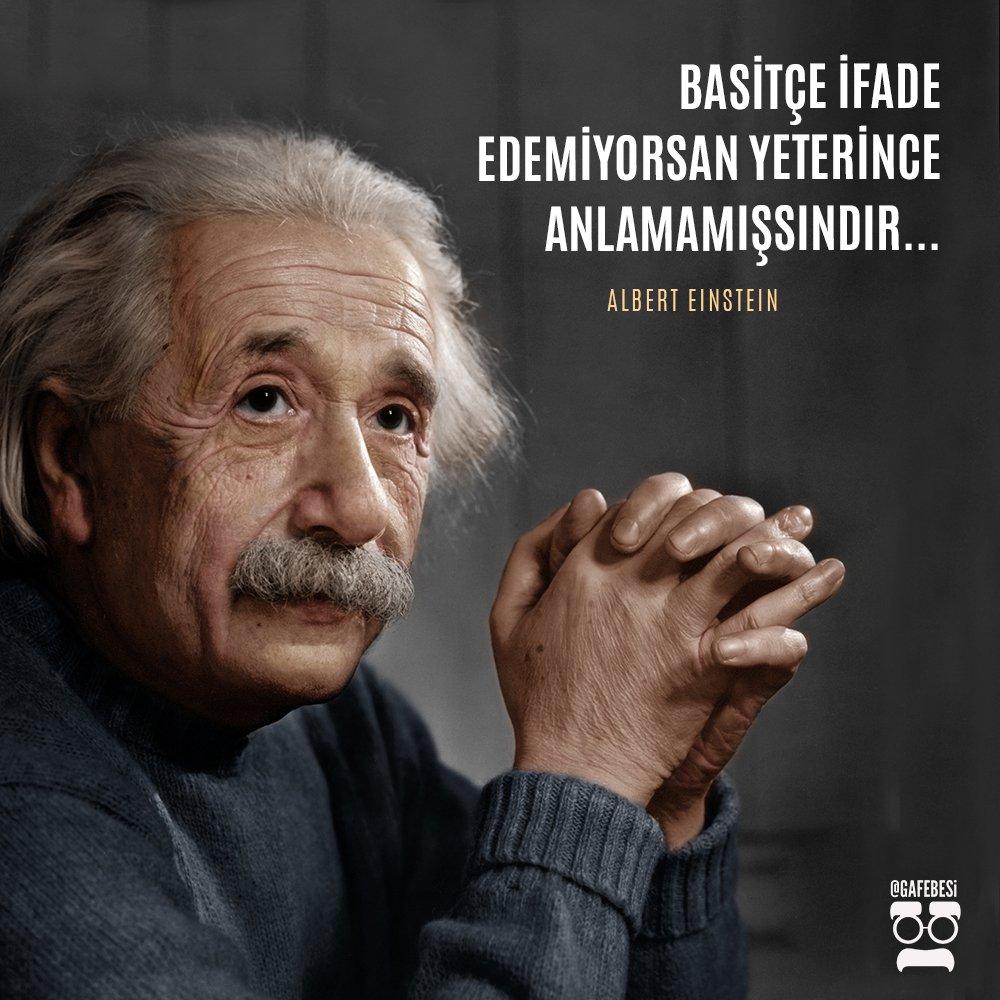 Basitçe ifade edemiyorsan yeterince anlaşılmamışsındır. Albert Einstein