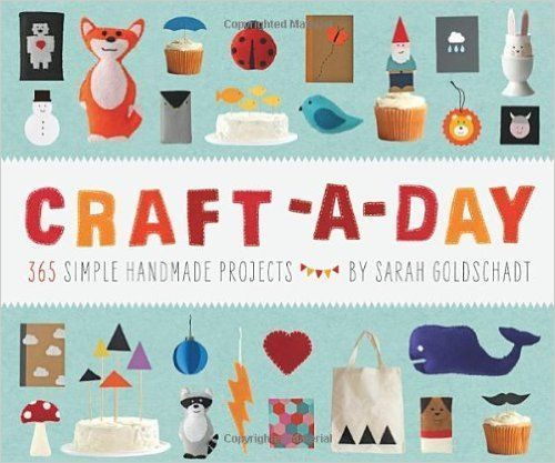 Craft-a-Day: 365 Simple Handmade Projects: Sarah Goldschadt: craft crafts