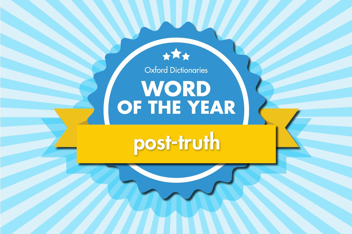 Post-truth is the Oxford Dictionaries Word of the Year 2016. Find out more: https://t.co/jxETqZMxsu https://t.co/MVMuMyf83K