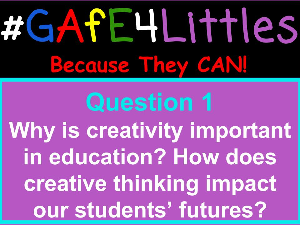 Q1 Why is creativity important in education? How does creative thinking impact our students' futures? #gafe4littles https://t.co/0wSc7YUz1u