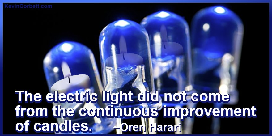 Electric Light Did Not Come From the Continuous Improvement Of Candles #creativity #innovation #courage #edtech https://t.co/ynK0hKe29K