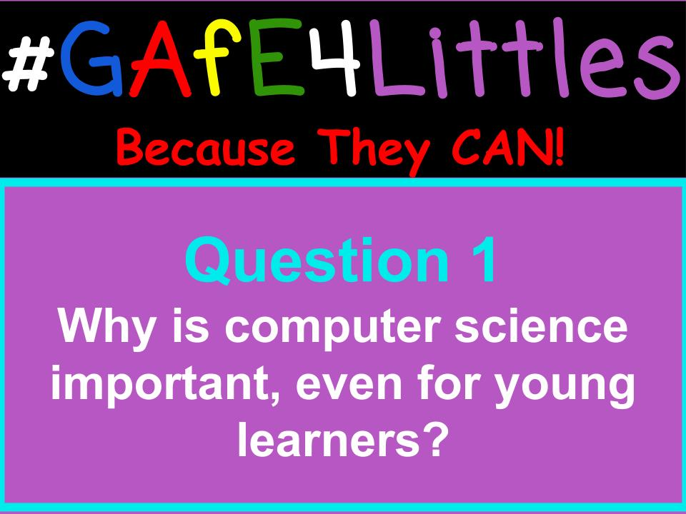 Q1 Why is computer science important, even for young learners? #gafe4littles https://t.co/ykxqpOFJHc