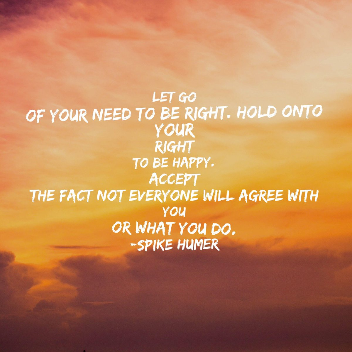 Let go of your need to be right. Hold onto your right to be happy. https://t.co/13r4vQk17K