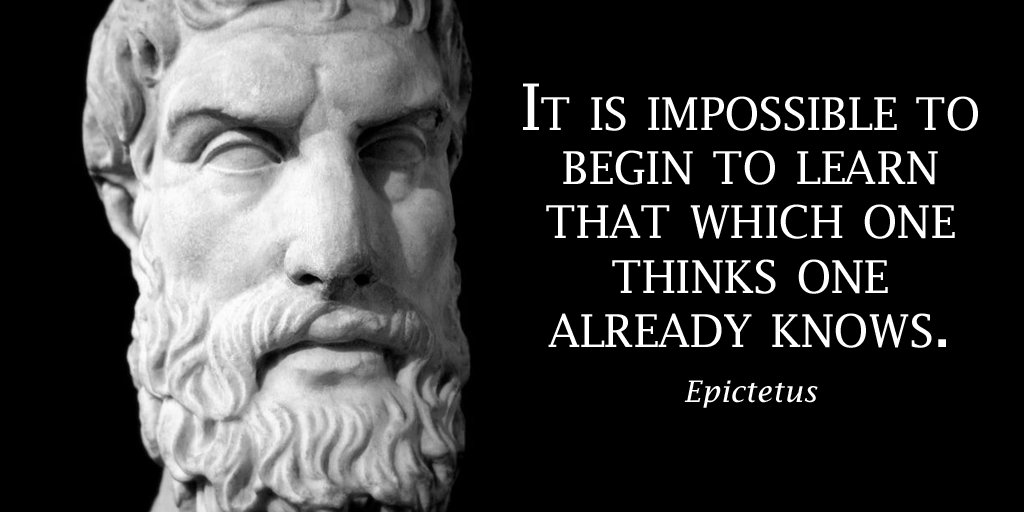 Image result for t is impossible to begin to learn that which one thinks one already knows. – Epictetus