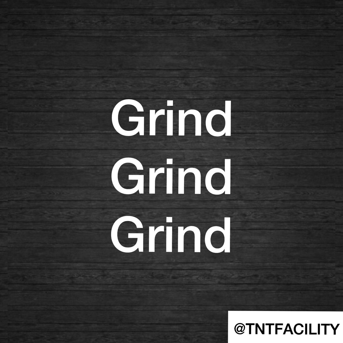 Tnt Facility On Twitter All I Know Grind Grind Grind