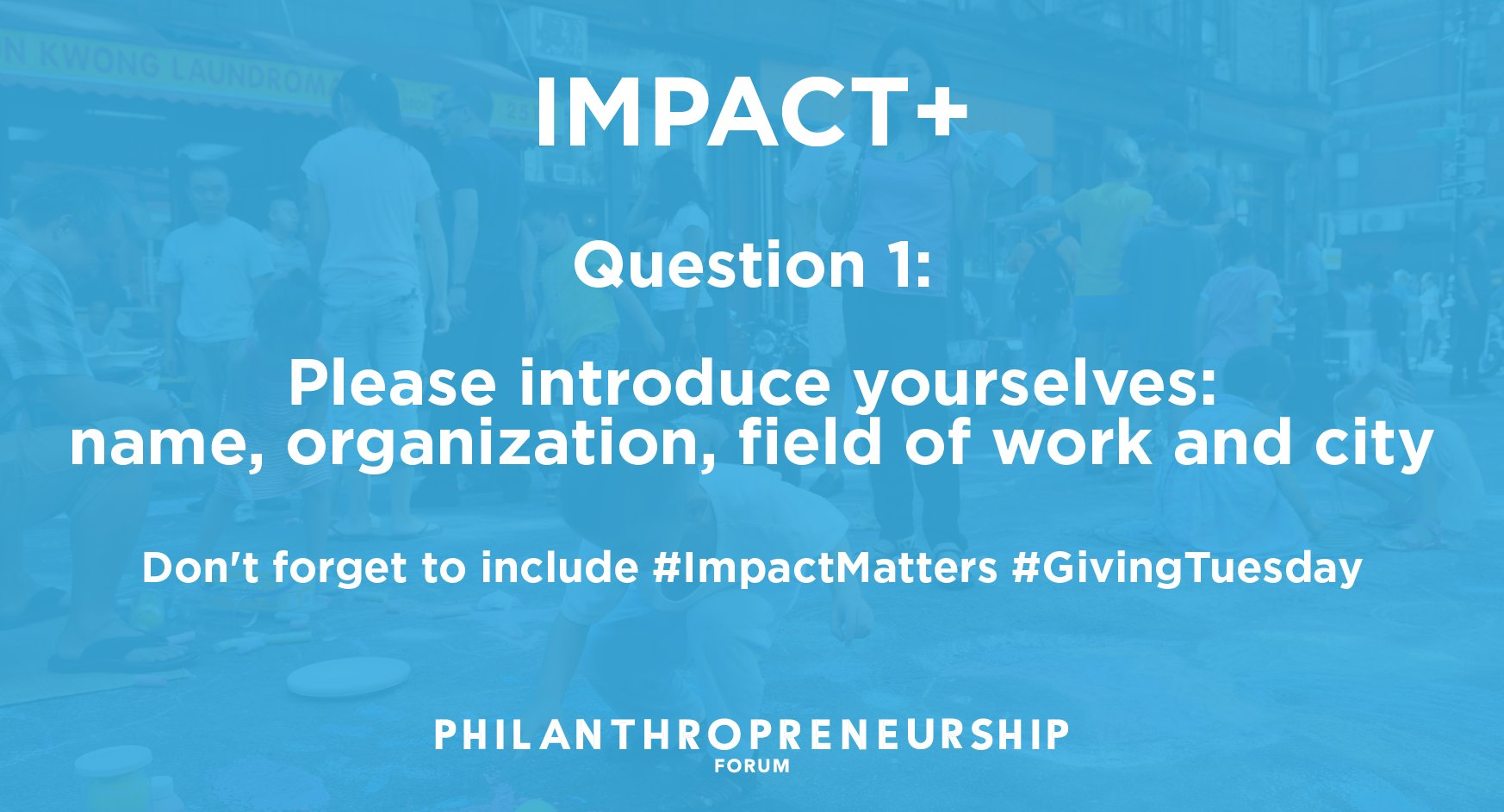 Q1: Please introduce yourselves: name, organization, field of work and city #GivingTuesday #ImpactMatters https://t.co/4En1ELMBUe