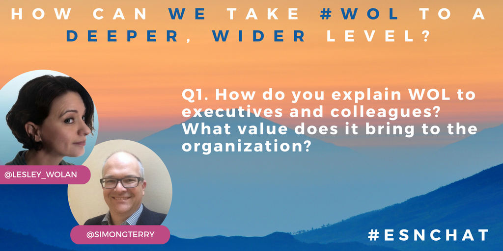 Q1 How do you explain #WOL to executives and colleagues? What value does it bring to the organization? #esnchat https://t.co/d8mpqWKRl2