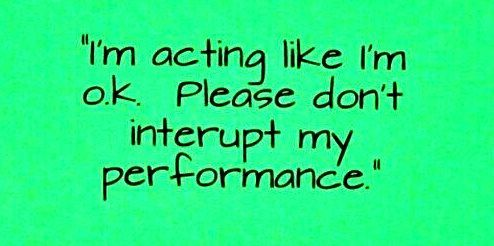 Image result for chronically ill i'm acting like i'm ok please dont interupt my performance