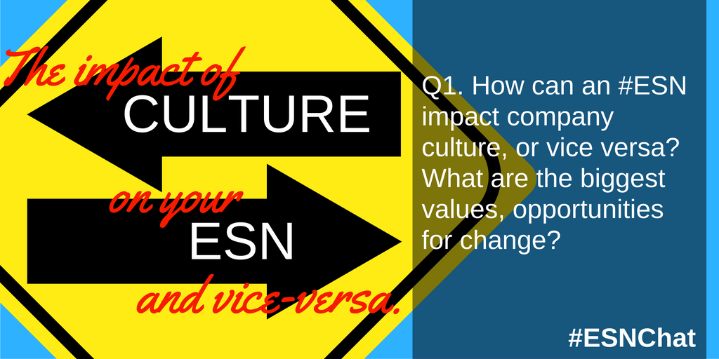 Q1 How can an #ESN impact company culture, or visa versa? What are the biggest values, opportunities for change? #esnchat https://t.co/HkC6FfQoS8