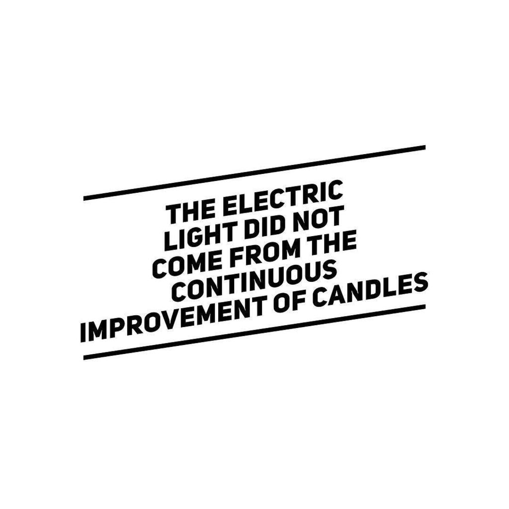 "Image result for ""The electric light did not come from the continuous improvement of candles."""