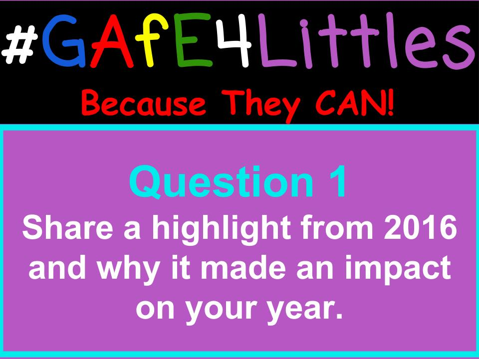 Q1 Share a highlight from 2016 and why it made an impact on your year. #gafe4littles https://t.co/wssgD8Lfbr