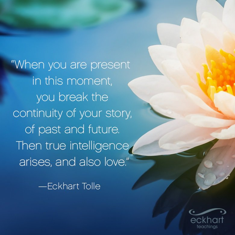 Eckhart Tolle On Twitter When You Are Present In This