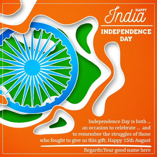 You can create Happy Independence Day Images With name  Edit