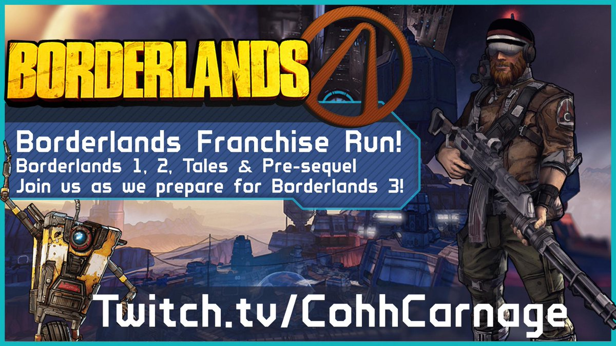 [EVENT]  The @Borderlands Franchise Run! \o/  When: Tuesday, July 2nd at 8am EDT What: A FULL RUN of the Borderlands franchise to get ready for our 100% Borderlands 3 run!  Which games: Borderlands 1, 2, Tales, Pre-sequel, final DLC for 2. Where: http://Twitch.tv/CohhCarnage