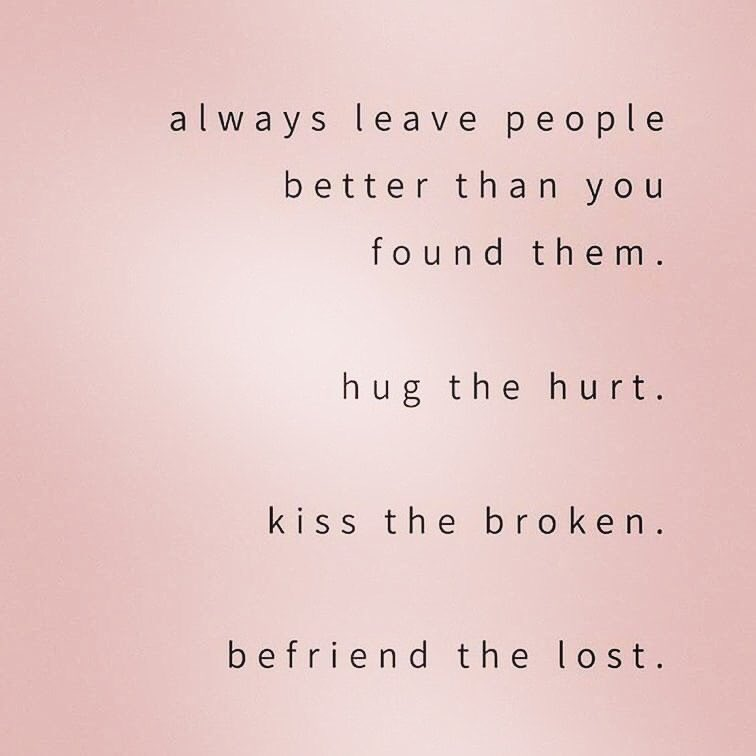 This!! I love this. Hug the hurt. Kiss the broken. Befriend the lost.🙌🏻❤️