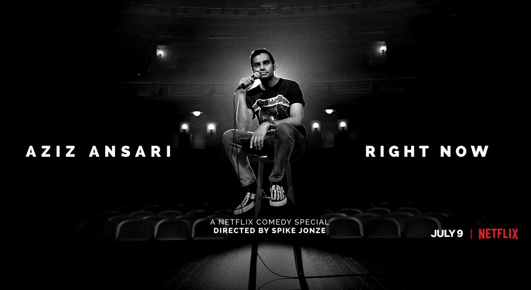 New standup special - Aziz Ansari: Right Now. Directed by Spike Jonze. Out July 9th on @netflix. (cc: @netflixisajoke)
