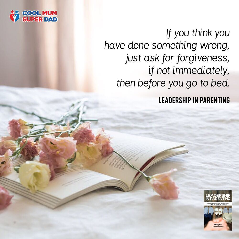 If you think you have done something wrong, just ask for forgiveness, if not immediately, then before you go to bed. -Leadership in Parenting  #CoolMumSuperDad  #LeadershipInParenting  http://coolmumsuperdad.com/shop/