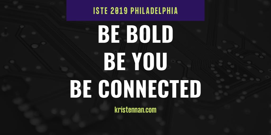 ISTE19 BE BOLD BE YOU BECONNECTED kristennan.com/2019/06/30/ist…