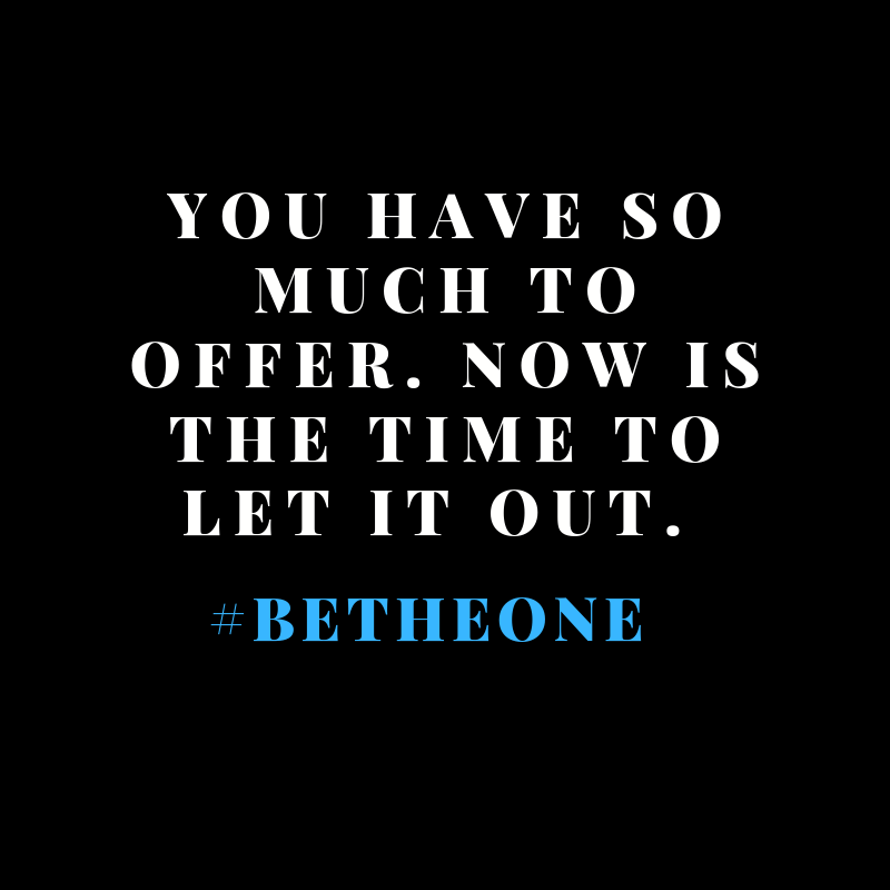 Believe in yourself. You have so much to offer. #BeTheOne