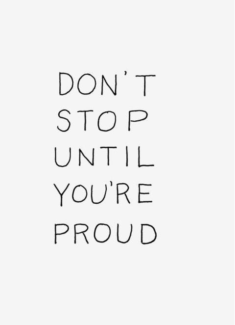 Dont stop until youre proud! #MotivationMonday #Perseverance