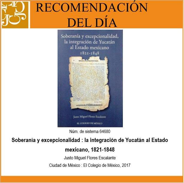 Soberanía y excepcionalidad. La integración de Yucatán al estado mexicano, 1821-1848