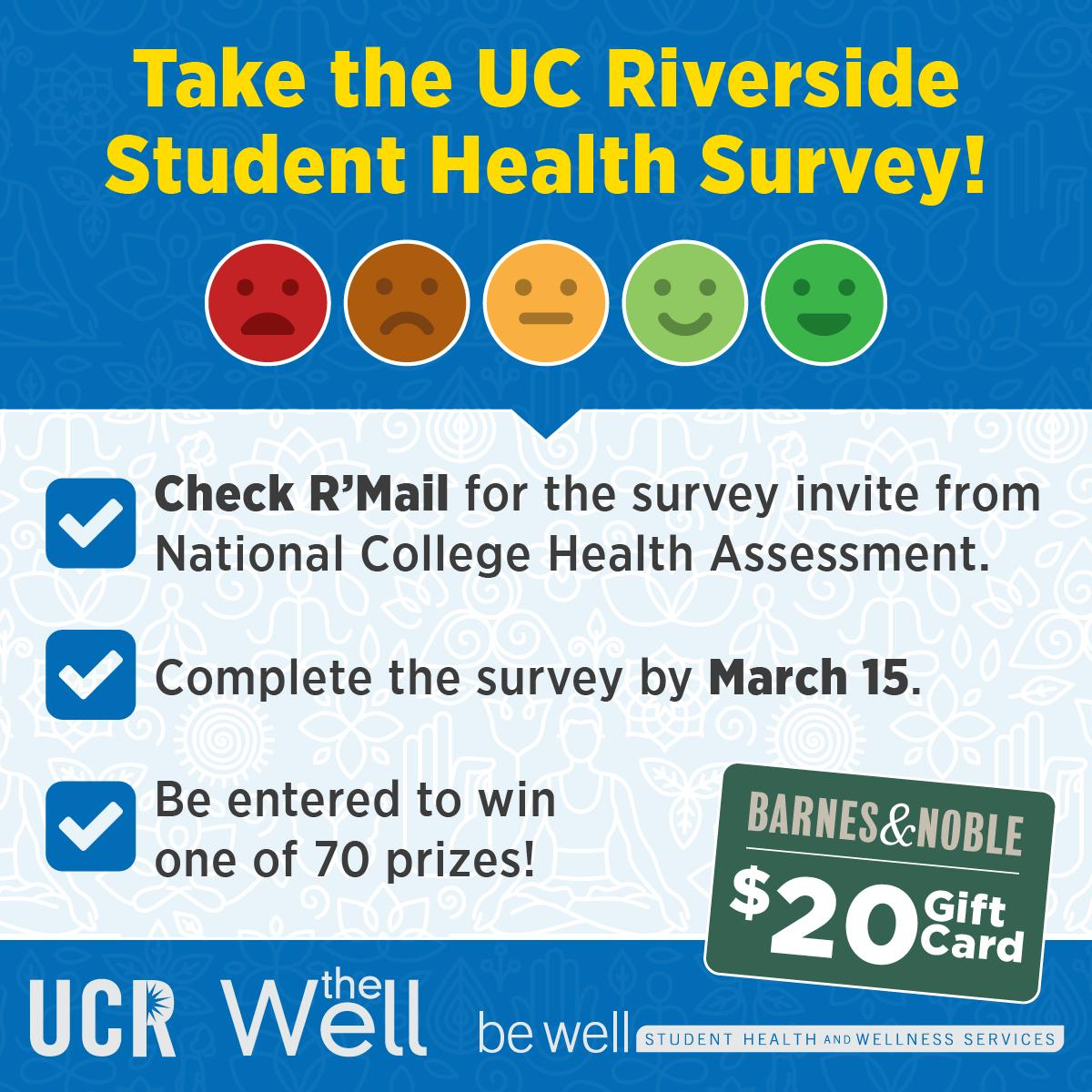 Student Health Behavior Survey. All #UCR students who complete the survey are automatically entered into a raffle drawing for one of over 90 prizes, including #BarnesNoble gift cards.