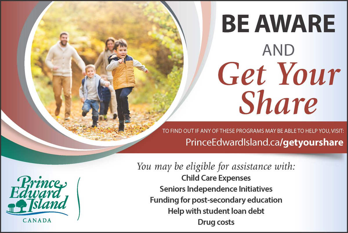 You may be eligible for government assistance with child care, help around the home for seniors, post secondary education, prescription drug costs, etc. Check it out at http://www.princeedwardisland.ca/getyourshare