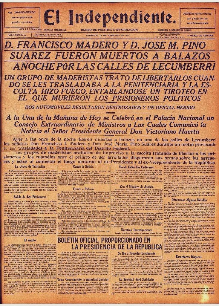 La publicación del periódico El Independiente el domingo 23 de febrero de 1913. En él se informa el asesinato de Madero y Pino Suárez por balazos en las calles de Lecumberri durante un ataque de un grupo de maderistas que trataron de liberarlos. Interesante publicación para leer.