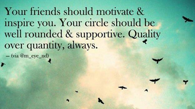 Your friends should motivate and inspire you. Quality over quantity. #Friends #GoodVibes