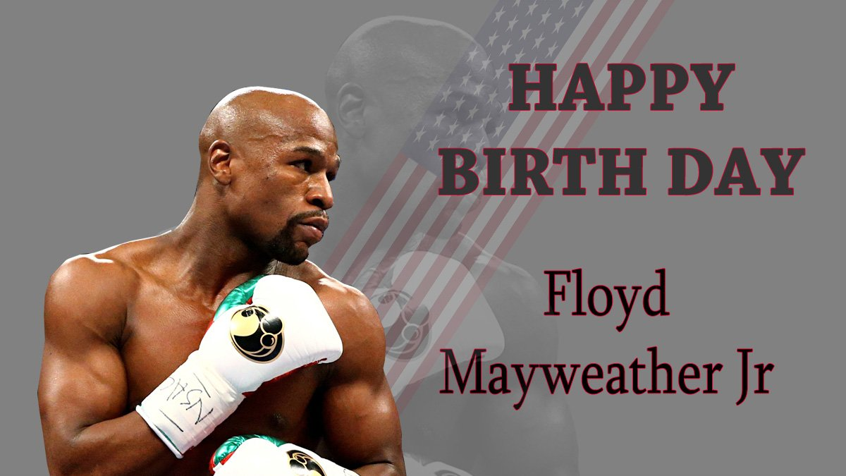 Happy birthday to the legend Floyd Mayweather Jr!!