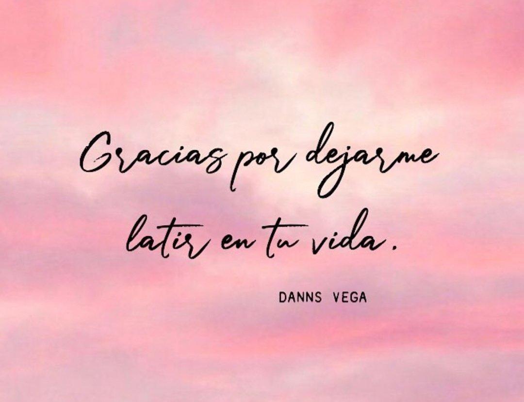 #palabras #Gracias #dejarme #latir #vida #dannsvega @DannsVega