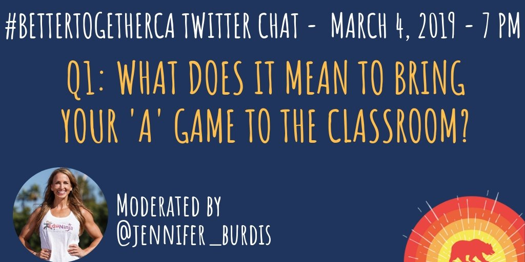 Q1: What does it mean to bring your 'A' game to the classroom? #BetterTogetherCA