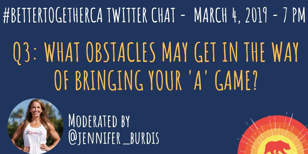 Q3: What obstacles may get in the way of bringing your 'A' game? #BetterTogetherCA