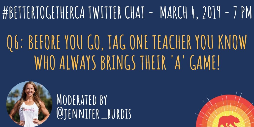 Q6: Before you go, tag on teacher you know who ALWAYS brings their 'A' game! #BetterTogetherCA