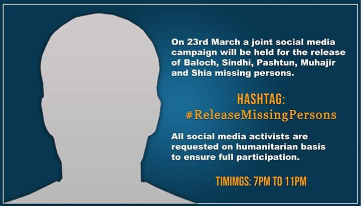 On 23rd March a joint social media campaign will be held for the release of Baloch,Sindhi, Pashtun,Muhajir and Shia missing persons. Hashtag: #ReleaseMissingPersons  All social media activists r requested on humanitarian basis to ensure full participation. Timimgs: 7pm to 11pm <br>http://pic.twitter.com/3W5aWFWusO