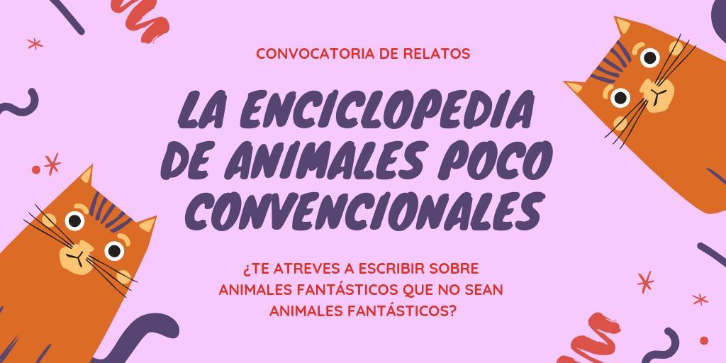 Convocatoria de relatos: LA ENCICLOPEDIA DE ANIMALES POCO CONVENCIONALES - ¿Te atreves a escribir sobre animales fantásticos que no sean animales fantásticos?