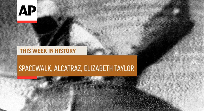 #ThisWeekInHistory: The 1st spacewalk took place as Alexei Leonov went outside his Voskhod 2 capsule (3/18/1965); the Alcatraz federal prison was emptied of its last inmates & closed (3/21/1963); Elizabeth Taylor died in Los Angeles at age 79 (3/23/2011) http://apne.ws/fK2shtZ