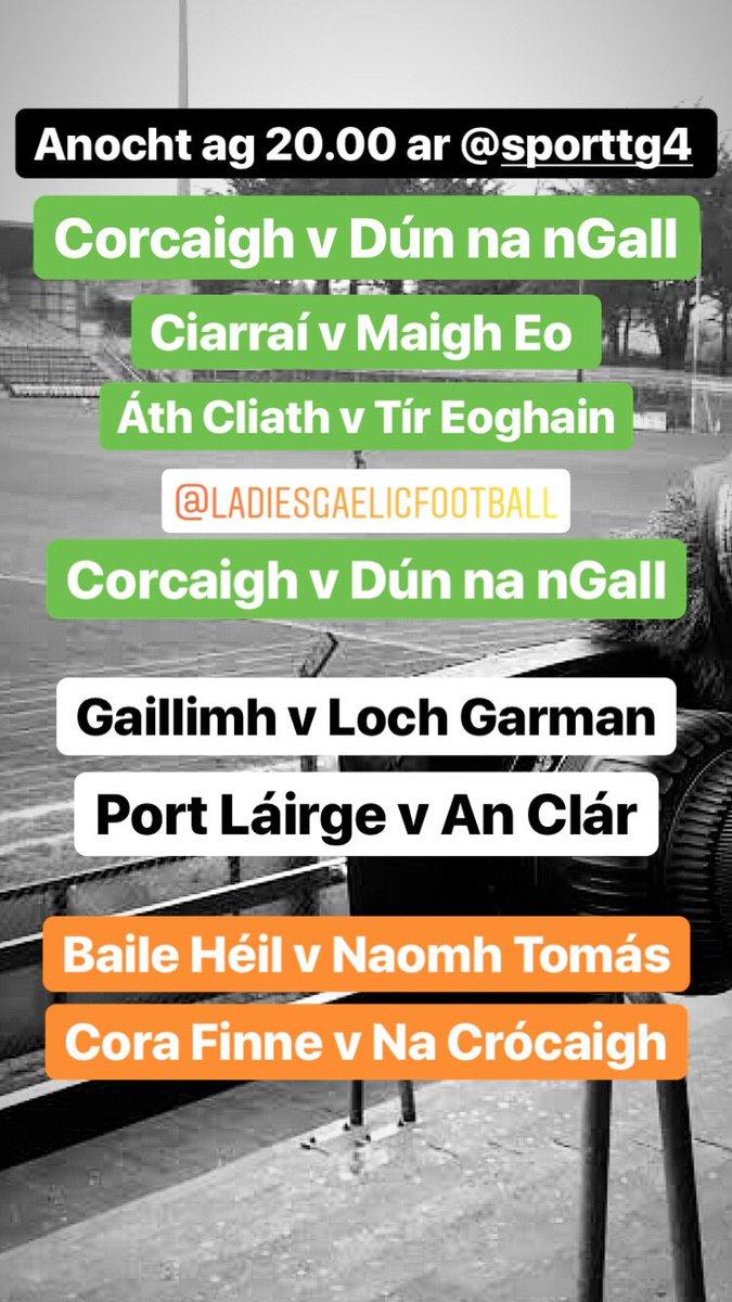 📺 Anocht @ 20.00 ar @SportTG4   @OfficialCorkGAA v @officialdonegal  @Kerry_Official v @MayoGAA  @DubGAAOfficial v @TyroneGAALive  @CorkLGFA v @DonegalLGFA   @Galway_GAA v @OfficialWexGAA  @WaterfordGAA v @GaaClare   @BallyhaleGAA v @StThomassHC  @CorofinGAA v @DrCrokesGAA