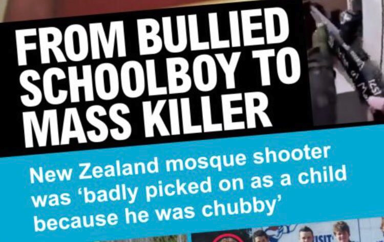And this shit here from the Daily Heil describing the Christchurch killer as a poor bullied victim? It's the same bogus narrative that's been concocted about these mass shooters since the Columbine massacre. For 2 fucking decades now. Enough!