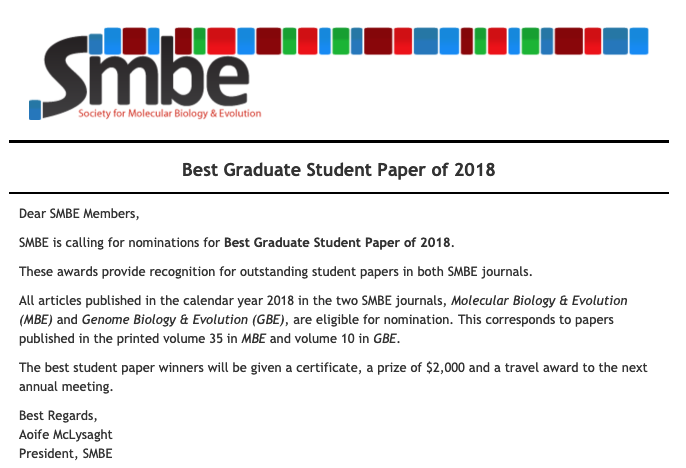 Nominations (self-included!) open for the 2018 best graduate paper in MBE or GBE from @OfficialSMBE.   Must have been a graduate student first/co-first at the time of publication. Includes $2000 AND travel to next SMBE meeting.  https://www.smbe.org/smbe/HOME/TabId/37/ArtMID/1395/ArticleID/71/Call-for-Best-Graduate-Student-Paper-of-2018-Nominations.aspx …
