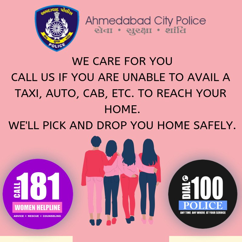 In case any lady is out of her place of stay late at night and is unable to avail a taxi, auto, cab, etc. to reach her place of stay safety, then she may call the PCR at No. 100. The PCR shall send its vehicle to safety drop the lady to her place of stay. #MaruAmdavad #महिलादिवस
