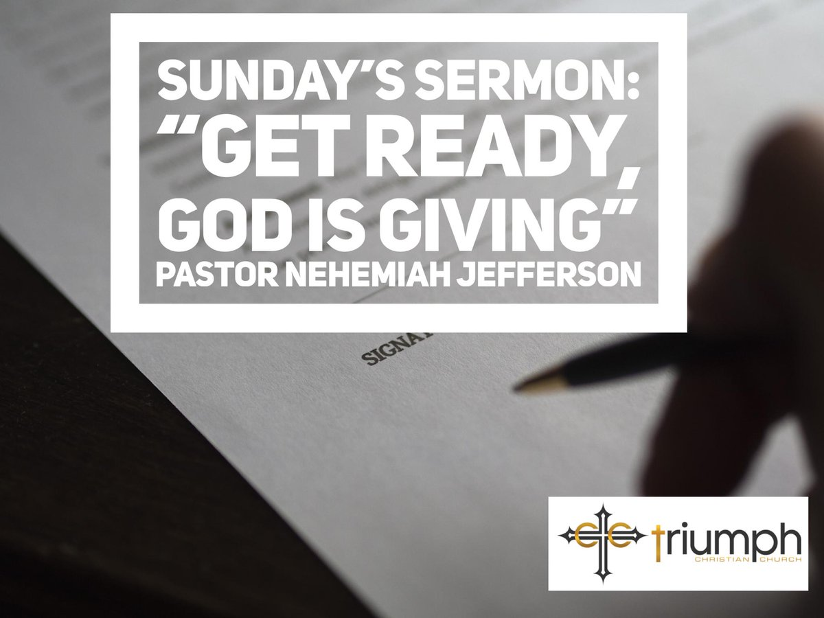 "Join us Sunday for WORSHIP and the WORD, ""Get Ready, God is Giving"" from Joshua 1:2. Outline available at http://www.thetriumphchristianchurch.org/prepare ."