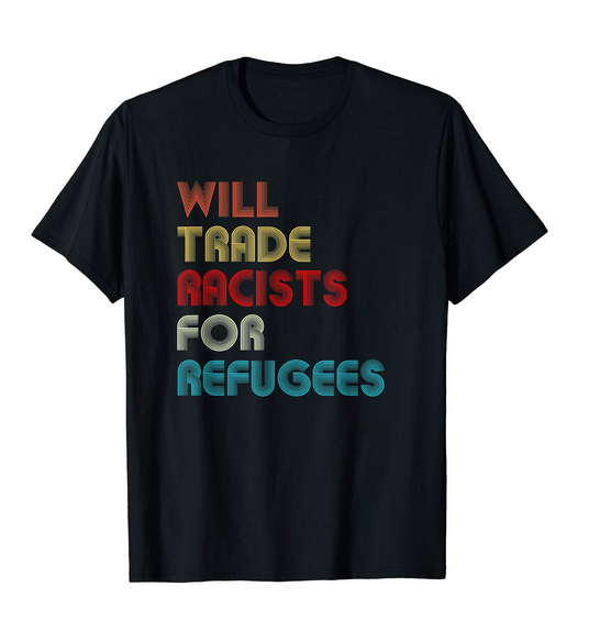 https://www. amazon.com/dp/B07KBMXRMX  &nbsp;   Will Trade Racists For Refugees T-Shirt #Refugees #RefugeesWelcome #racists #hope #WithRefugees #immigrants #nationalists #WhiteNationalists #WhitePrivilege #antiracist #Democrats #Republicans #TrumpShutdown #RepublicanShutDown #BorderWall #Border #Trump<br>http://pic.twitter.com/QaToHeVaic