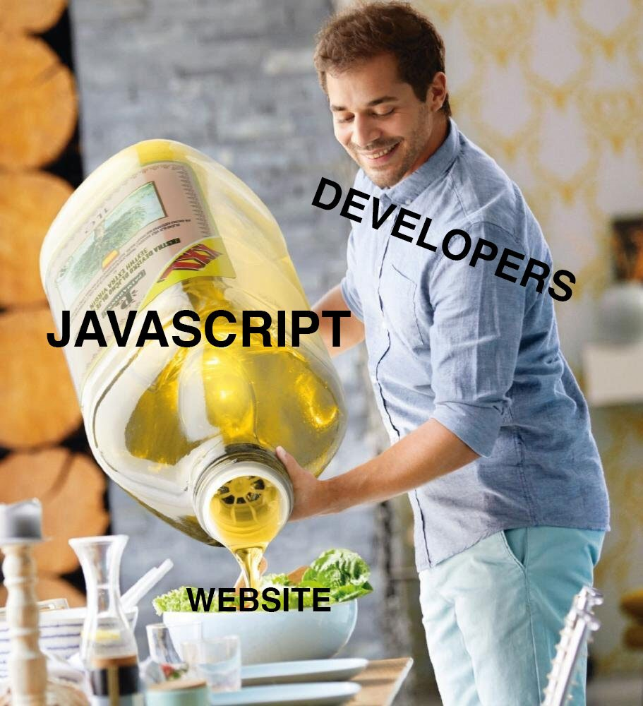 A smiling guy labeled DEVELOPERS wearing an untucked light blue polo shirt and teal pants pouring a massive jug (the size of his torso) of olive oil labeled JAVASCRIPT into a medium sized bowl of salad labeled WEBSITE
