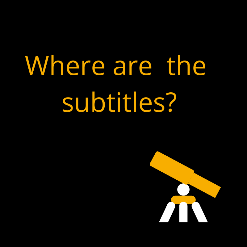 Black background with orange words saying where are the subtitles? Image of a telescope in background