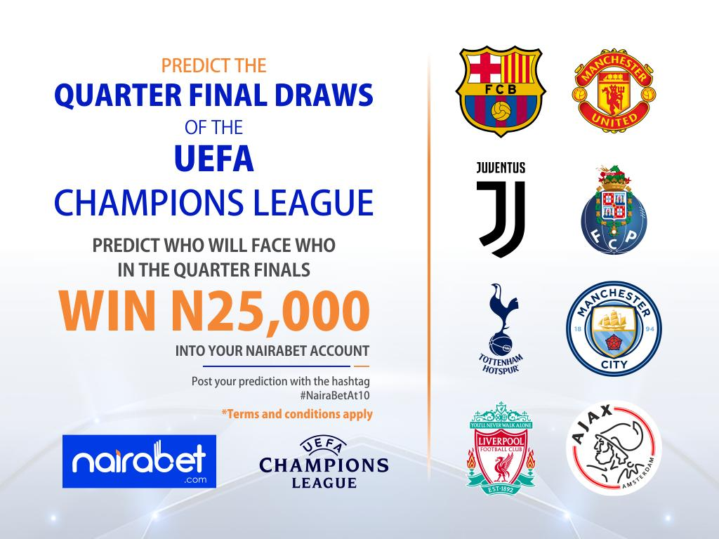 Nairabet On Twitter Official Predict Who Will Face Who In The Quarter Final Draws Of The Uefa Champions League And Win N25 000 Into Your Nairabet Account Post Your Prediction With Hashtag Nairabetat10