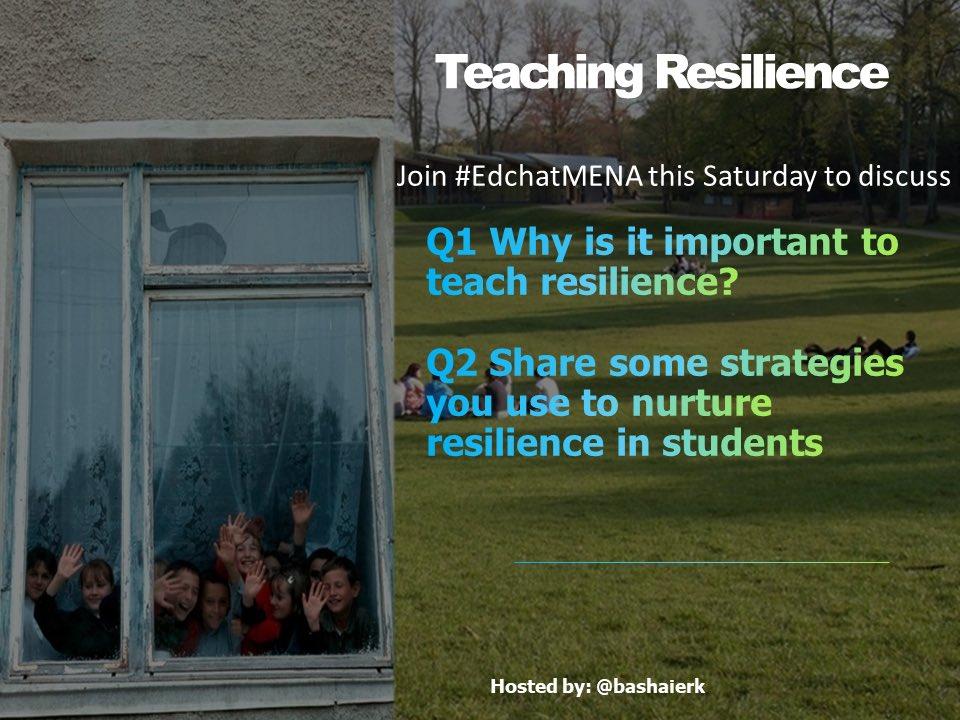 Join #edchatmena and @bashaierk to discuss on teaching #resilience @ashkejriwal @sheebaajmal @digitalmediawiz @DrNuhaila @AinoKuronen @AlbaMcCance @MrKAdams_ @aaronmshelby @ilovechalkdust @learnboldly @Mathter @KaseyDB @HostBrian @steph_bernier01 @Jon_M_Bailey