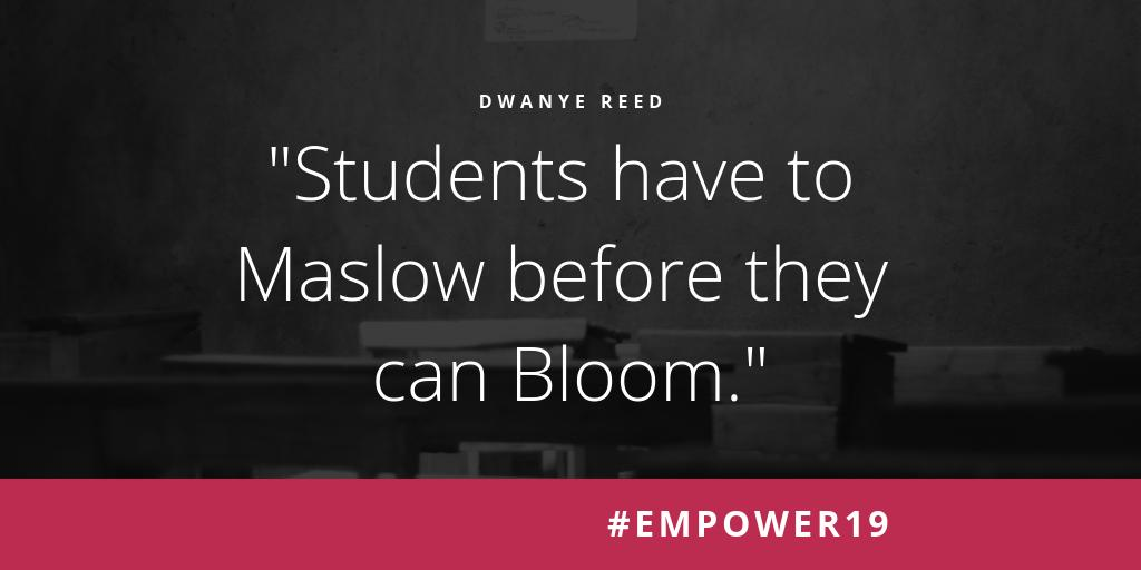 Students have to Maslow before they can Bloom. - @TeachMrReed #Empower19